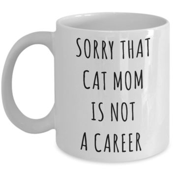 Funny Graduation Gift for Her Cat Lover Sorry That Cat Mom is Not a Career Mug Coffee Cup