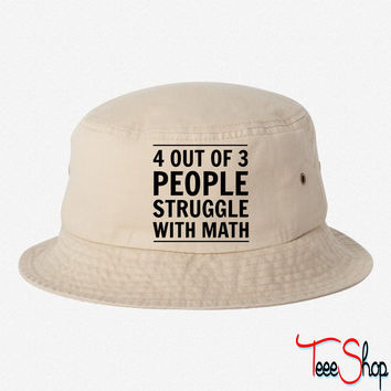 4 out of 3 People Struggle with Math bucket hat