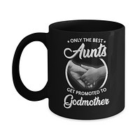 Only The Best Aunts Get Promoted To Godmother Mug