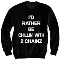 I'd Rather Be Chillin With 2 Chainz Crewneck Sweatshirt