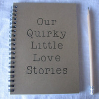 Our Quirky little love stories- 5 x 7 journal