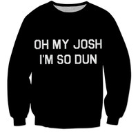 "Twenty One Pilots ""Oh My Josh, I'm So Dun"" Sweatshirt"