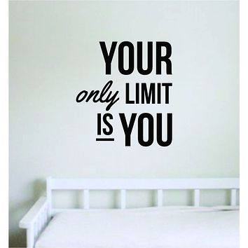 Your Only Limit Is You V3 Decal Sticker Wall Vinyl Art Wall Bedroom Room Decor Motivational Inspirational Teen Sports School Gym Fitness Lift Health Girls