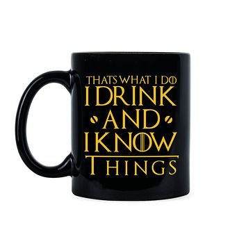 I Drink and I Know Things Mug Thats What I Do I Drink and I Know Things Mug