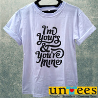 I am Yours and You are Mine Women T Shirt