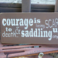 Courage Is Being Scared To Death and Saddling Up Anyway, Hand Stenciled Painted Wood Sign