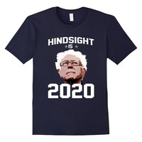 Hindsight Is Bernie Sanders 2020 T Shirt