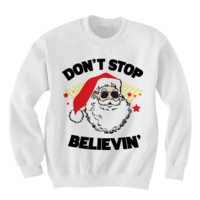 CHRISTMAS SWEATER DON'T STOP BELIEVING SANTA CLAUS SHIRT COOL SHIRTS HIPSTER CLOTHES GIFTS FOR TEENS BIRTHDAY GIFTS CHRISTMAS GIFTS