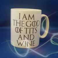 """Game of Thrones """"I am the god of tit's and wine"""" joke funny humour mug/cup Made to order - MAKEAPRINT"""