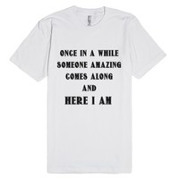 Once in A While Someone Amazing Comes Along-Unisex White T-Shirt