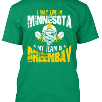 I May Live in MINNESOTA but My Team is GREENBAY !!