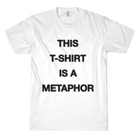 THIS IS A METAPHOR TEE