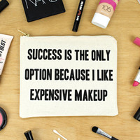 Success Is My Only Option Because I Like Expensive Makeup - Natural Cotton and Black - Makeup Bag Cosmetic Bag Organiser Zipper Pouch Clutch