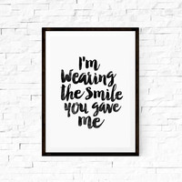 Wall Hanging Printable Art I'm Wearing the Smile You Gave Me Home Decor Typography Print Wall Decor Wall Hanging
