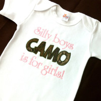 Silly Boys Camo is for Girls - Girls Embroidered Onesuit or T Shirt - Baby Shower Gift - Realtree Camouflage - Newborn - Toddler - Kids