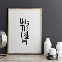"TYPOGRAPHYC Print""Why The Hell Not""Typography Print,Inspirational Art,Black And White,Printable Quote,Motivational Quote,Home Decor"