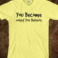 You become what you believe t-shirt