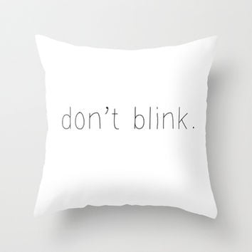 Don't blink Throw Pillow by Courtney Burns