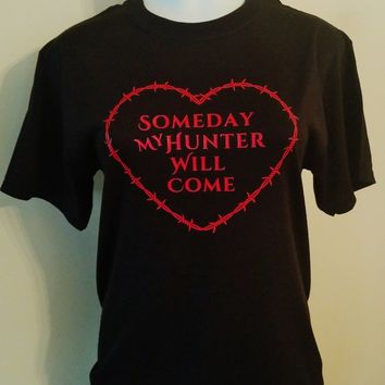 Someday My Hunter Will Come T-Shirt. Supernatural Inspired. Unisex and Ladies Sizing.