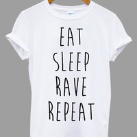 Eat Sleep Rave Repeat slogan life funny Popular Item on etsy for Funny Shirt, T shirt Mens and T shirt ladies size S, M, L, XL, XXL
