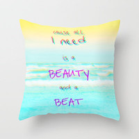 Cause All I Need Is a Beauty and a Beat Throw Pillow by M✿nika  Strigel | Society6 3 SIZES AVAILABLE