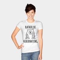 Rather Be Hibernating T Shirt T Shirt By Positiva Design By Humans