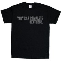 No Is A Complete Sentence -- Unisex T-Shirt