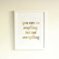 """Gold Foil """"Anything, Not Everything"""" Print"""