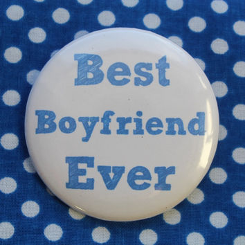 Best Boyfriend Ever -  2.25 inch pinback button badge