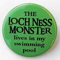 Loch Ness Monster Lives In My Swimming Pool - Button Pinback Badge 1 1/2 inch