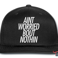 Ain't worried bout nothin Snapback