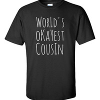 Worlds Okayest Cousin Funny Birthday Gift for Cousins - Unisex Tshirt