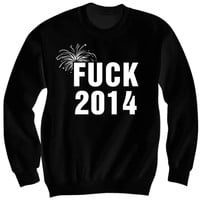 NEW YEARS SWEATSHIRT FUCK 2014 SHIRT #HAPPYNEWYEAR FUNNY NEW YEARS SHIRTS NEW YEARS EVE #NYE14 #FUCK2014 #2015 GAG GIFTS