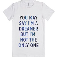 You May Say I'm A Dreamer-Unisex White T-Shirt