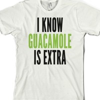 I Know Guacamole Is Extra-Unisex White T-Shirt