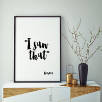 "Typography Art Modern Room PRINTABLE DECOR ""I Saw That""  Decor Instant Download Apartment Decor Word Wall Art Print Typography Quote"