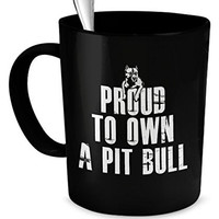 Pit Bull Coffee Mugs - Proud To Own a Pit Bull - Pit Bull Coffee Mugs - Pit Bull Pride