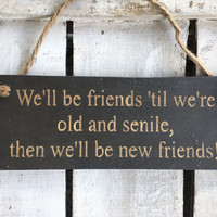 Funny Gift. Best Friend Gift. BFF Gift. We'll Be Friends Until We're Old And Senile.