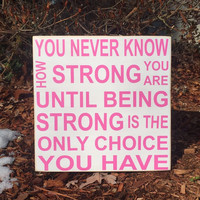 "Breast Cancer, Inspirational Sign, Inspirational Gift, ""You never know how strong you are until strong is the only choice"", Simply Fontastic"