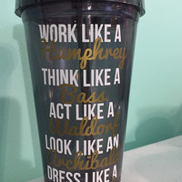 "Gossip Girl Cup - ""Work like a Humphrey...."""
