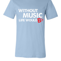 Without Music, Life Would B Flat - Unisex T-shirt