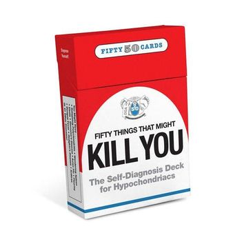 50 Things that Might Kill You: The Self-Diagnosis Card Deck for Hypochondriacs