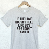 If The Love Doesn't Feel like 90's R&B I Don't Want It Shirt in Gray