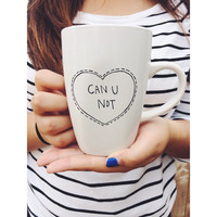 Can U Not - Handpainted Ceramic Coffee Mug