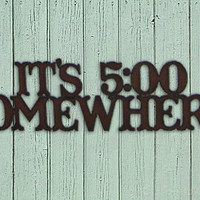 """Rustic, Recycled Metal Word Phrase Wall Sign """" It's 5:00 Somewhere """" - Cheeky Funny Saying Sign - Handmade Crafts by Delilah Badapple"""
