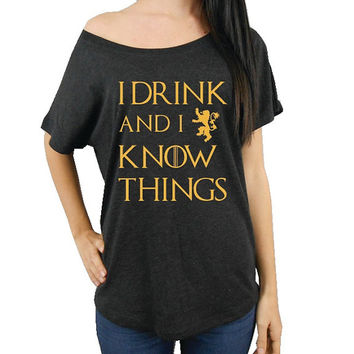I Drink and I Know Things T-Shirt, Game of Thrones Shirt, Off Shoulder Game of Thrones Shirt, Tyrion Lannister T-Shirt Fan, Womens Dolman T