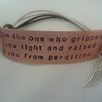 Supernatural Inspired Handstamped Bracelet 'im the one who gripped you tight............'