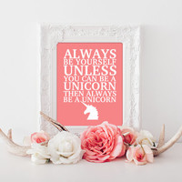 Always be yourself unless you can be a unicorn, unicorn wall art, home decor, inspiration home art print, unicorn poster, girl art print