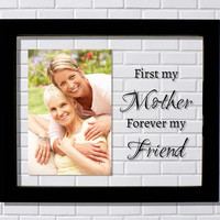 Mother's Day Floating Picture Frame - First my Mother Forever my Friend - Daughter Son Adult Children Senior Woman Mom