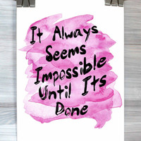 Motivational Wall Decor Print It Always Seems Impossible Until It's Done Print Watercolor Typography Quote Dorm Room Bedroom Home Poster